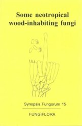 Synopsis Fungorum 15 (2007)-Some neotropical wood-inhabiting fungi