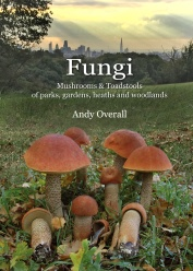 Fungi  Mushrooms & Toadstools of Parks, Gardens, Heaths & Woodlands (2017)-Andy Overall