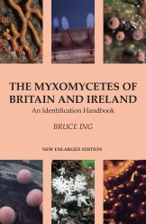 The Myxomycetes of Britain and Ireland (re-print 2020)-Bruce Ing